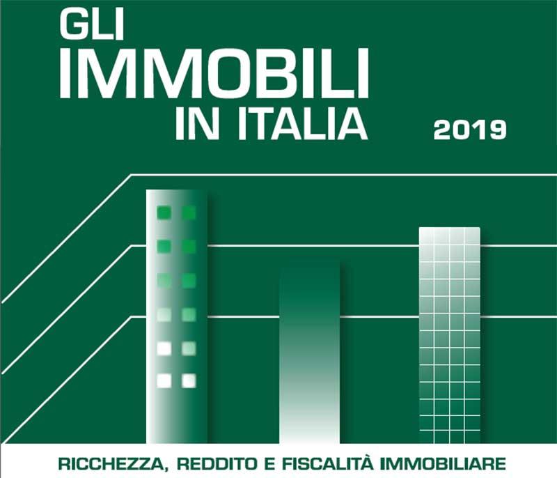 GLI IMMOBILI IN ITALIA 2019 - Ricchezza reddito e fiscalità immobiliare
